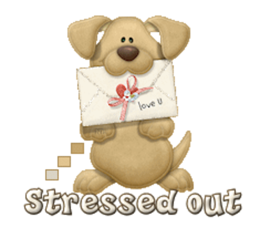 Stressed out - PuppyLoveULetter