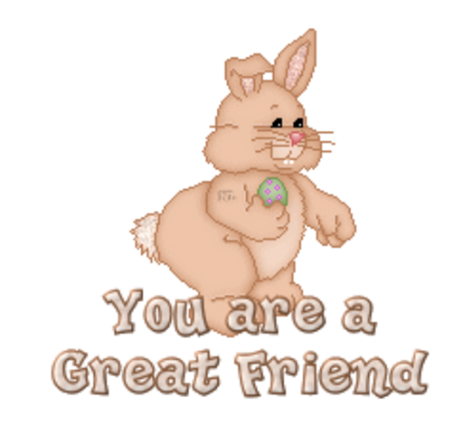 You are a Great Friend - BunnyWithEgg