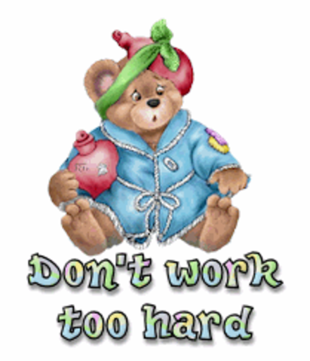 Don't work too hard - BearGetWellSoon