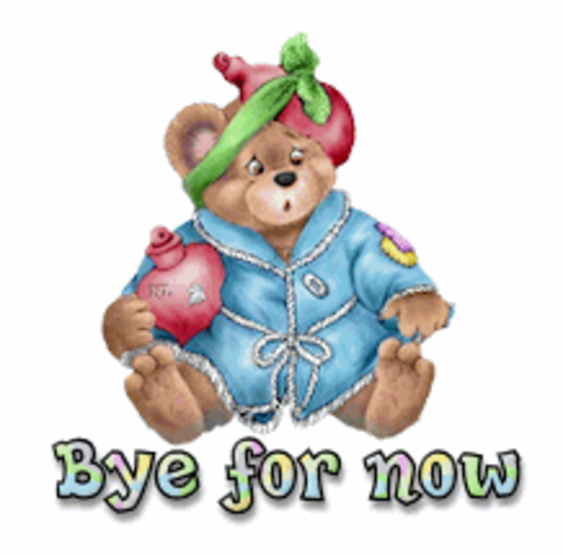 Bye for now - BearGetWellSoon