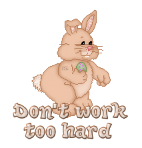 Don't work too hard - BunnyWithEgg