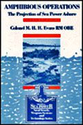 Amphibious Operations - The Projection of Sea Power Ashore (Sea Power - Naval Vessels Weapon Systems and Technology, Vol 4)